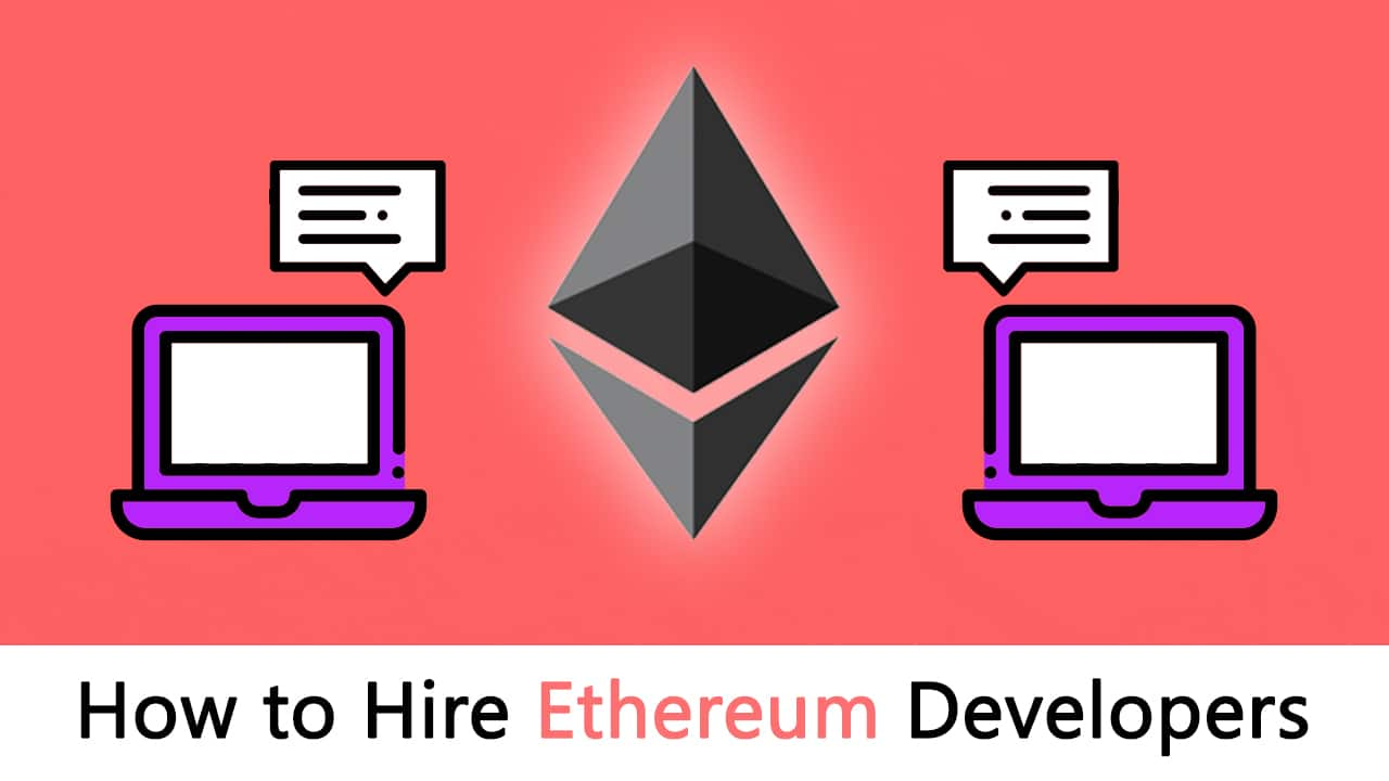 How To Hire Ethereum Developers (Ultimate Guide)