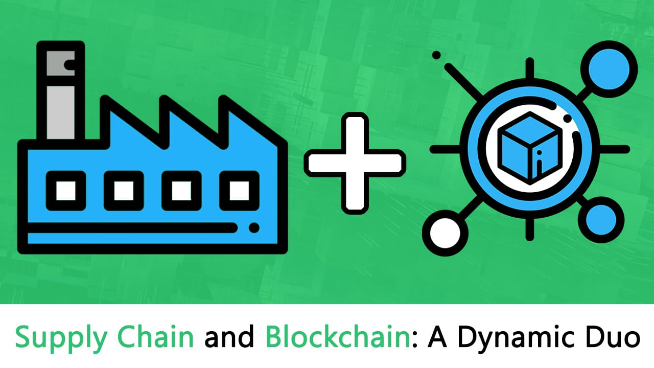 Blockchain And Supply Chain: A Dynamic Duo