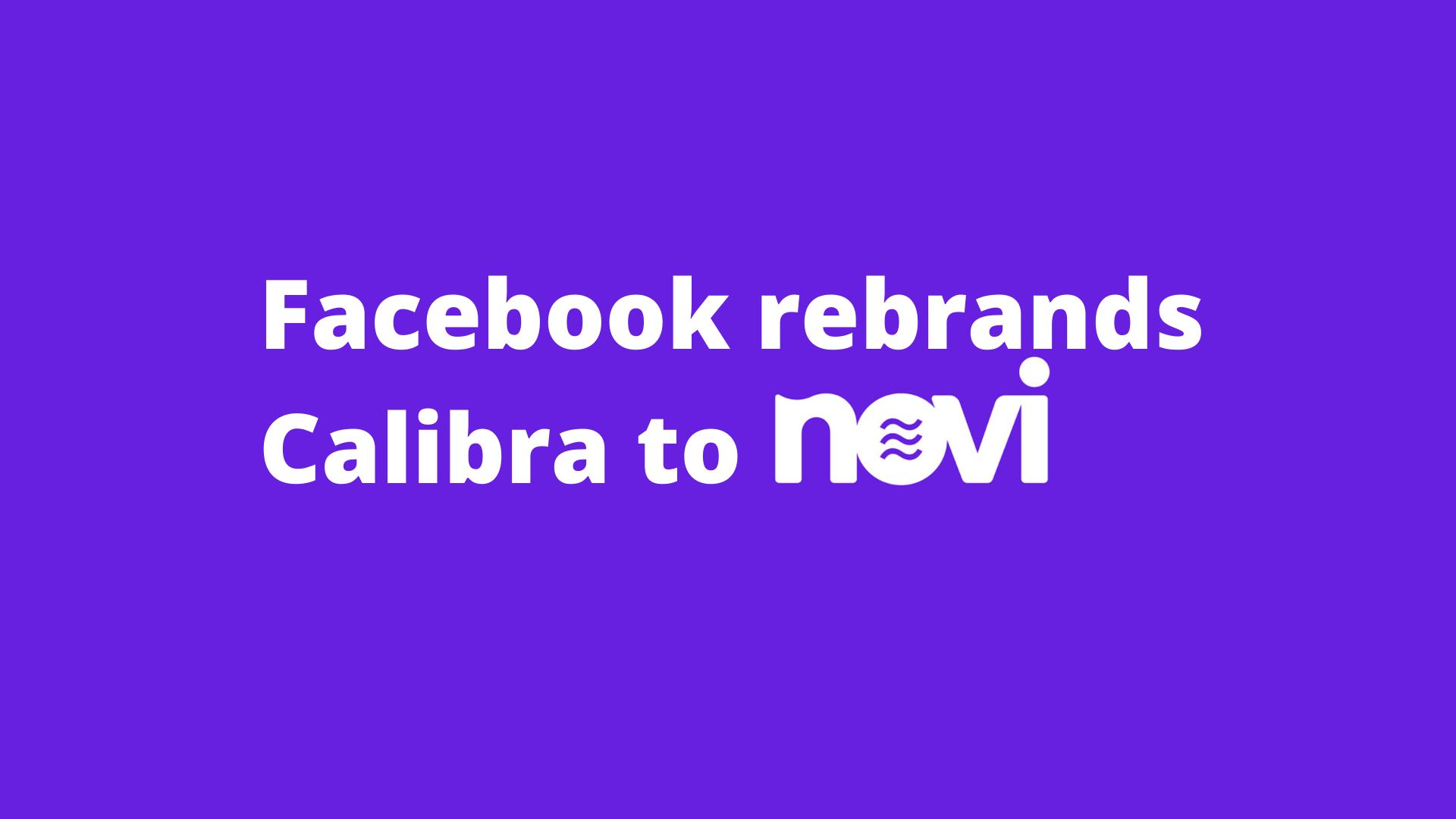 Facebook rebrands Calibra to Novi as the digital wallet for Libra cryptocurrency